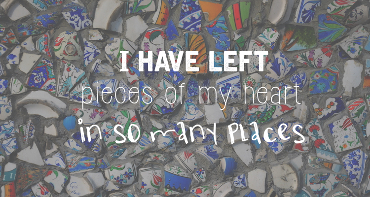 Reisquote I've left pieces of my heart in so many places