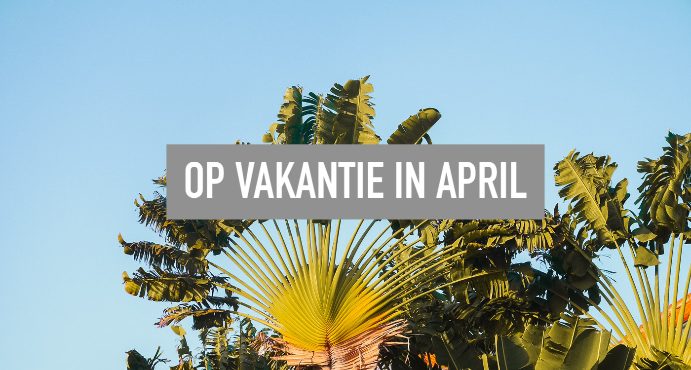 Op zonvakantie in april