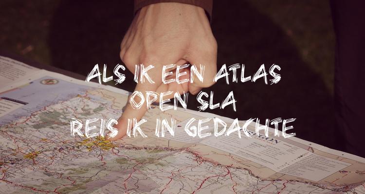 Reisquote als ik een atlas open sla reis ik in gedachte