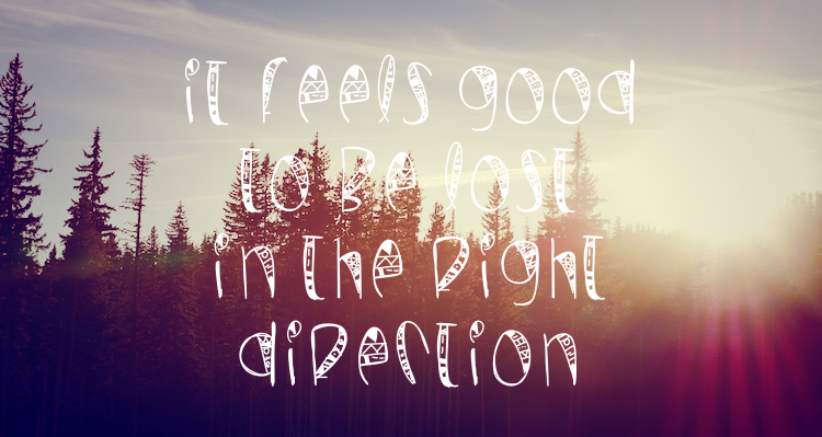 Reisquote it feels good to be lost in the right direction